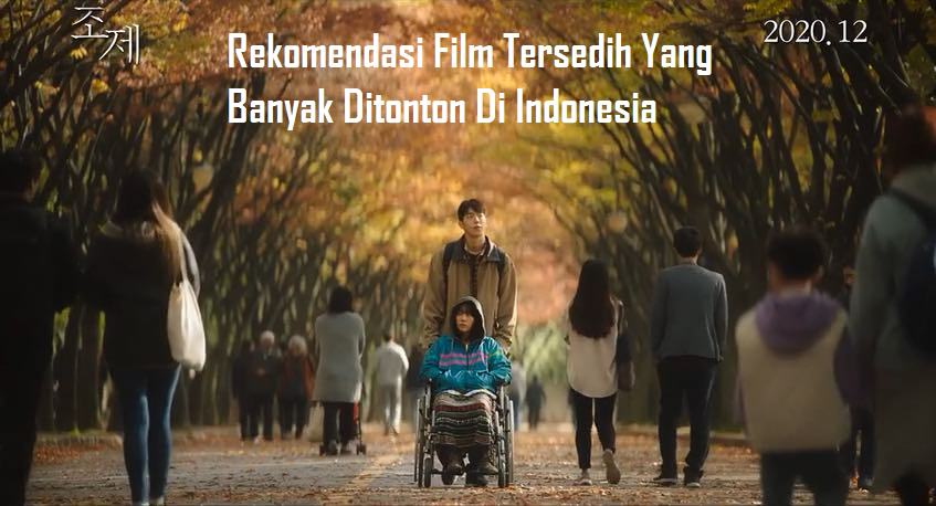 Rekomendasi Film Tersedih Yang Banyak Ditonton Di Indonesia