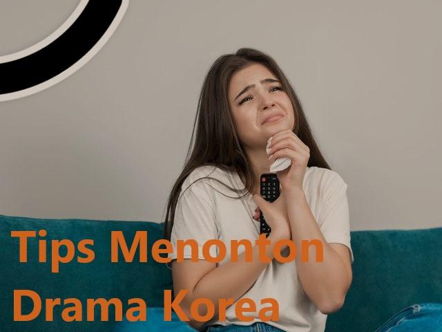 Tips Menonton Drama Korea