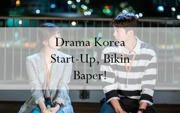 Drama Korea Start-Up, Bikin Baper!