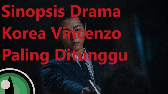 Sinopsis Drama Korea Vincenzo Paling Ditunggu