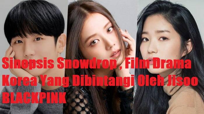 Sinopsis Snowdrop , Film Drama Korea Yang Dibintangi Oleh Jisoo BLACKPINK